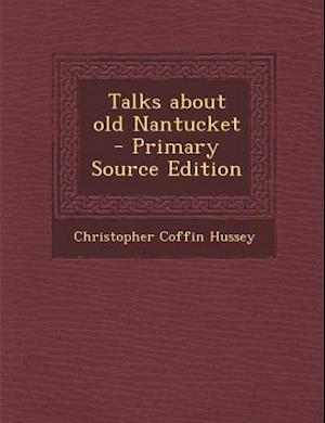 Talks about Old Nantucket af Christopher Coffin Hussey
