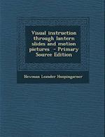 Visual Instruction Through Lantern Slides and Motion Pictures af Newman Leander Hoopingarner