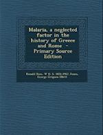 Malaria, a Neglected Factor in the History of Greece and Rome af W. H. S. 1876-1963 Jones, George Grigson Ellett, Ronald Ross