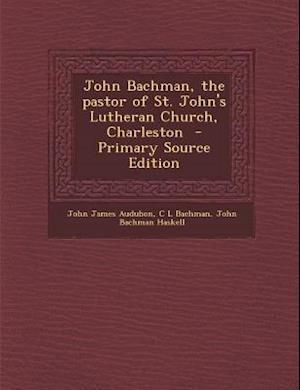 John Bachman, the Pastor of St. John's Lutheran Church, Charleston af C. L. Bachman, John James Audubon, John Bachman Haskell