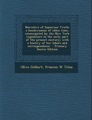 Narrative of Sojourner Truth; A Bondswoman of Olden Time, Emancipated by the New York Legislature in the Early Part of the Present Century; With a His af Olive Gilbert, Frances W. Titus