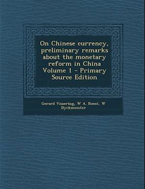 On Chinese Currency, Preliminary Remarks about the Monetary Reform in China Volume 1 af Gerard Vissering, W. a. Roest, W. Dyckmeester