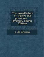 Manufacture of Liquors and Preserves; af J. De Brevans