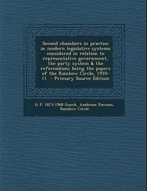 Second Chambers in Practice in Modern Legislative Systems Considered in Relation to Representative Government, the Party System & the Referendum; Bein af G. P. 1873-1968 Gooch, Ambrose Parsons, Rainbow Circle