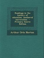 Readings in the History of Education, Mediaeval Universities af Arthur Orlo Norton