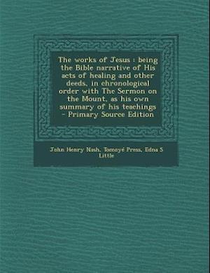 The Works of Jesus af Edna S. Little, Tomoye Press, John Henry Nash
