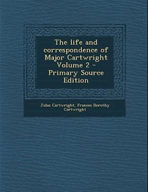 The Life and Correspondence of Major Cartwright Volume 2 af John Cartwright, Frances Dorothy Cartwright