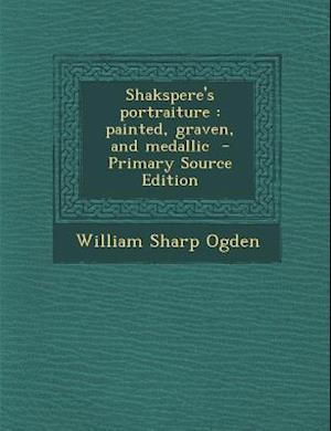 Shakspere's Portraiture af William Sharp Ogden