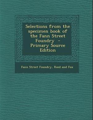 Selections from the Specimen Book of the Fann Street Foundry af Fann Street Foundry, Reed And Fox