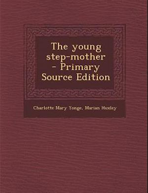 The Young Step-Mother af Charlotte Mary Yonge, Marian Huxley