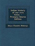 Indian History of Our Own Times af Satya Chandra Mukerji