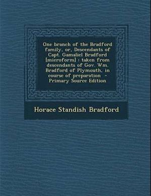 One Branch of the Bradford Family, Or, Descendants of Capt. Gamaliel Bradford [Microform] af Horace Standish Bradford