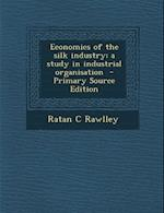 Economics of the Silk Industry; A Study in Industrial Organisation af Ratan C. Rawlley
