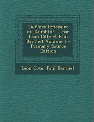 La Flore Litteraire Du Dauphine ... Par Leon Cote Et Paul Berthet Volume 1 af Leon Cote, Paul Berthel
