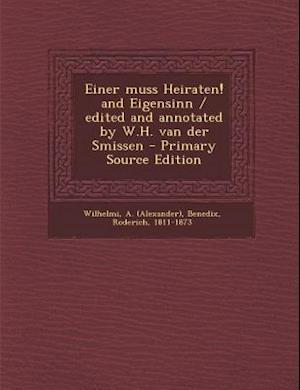 Einer Muss Heiraten! and Eigensinn / Edited and Annotated by W.H. Van Der Smissen af Roderich Benedix, A. Wilhelmi