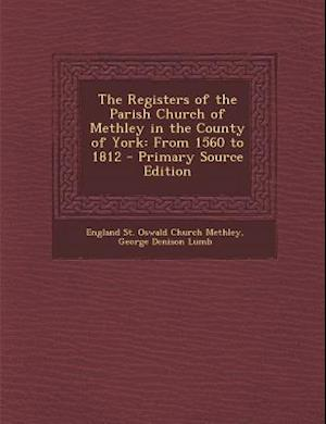 The Registers of the Parish Church of Methley in the County of York af England St Oswald Church Methley, George Denison Lumb