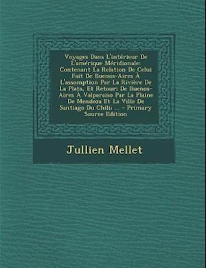 Voyages Dans L'Interieur de L'Amerique Meridionale af Jullien Mellet