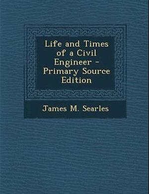 Life and Times of a Civil Engineer af James M. Searles