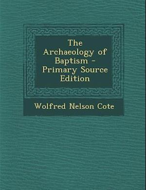 Archaeology of Baptism af Wolfred Nelson Cote