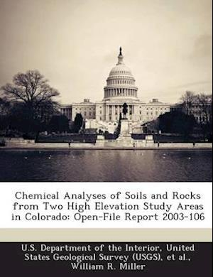 Chemical Analyses of Soils and Rocks from Two High Elevation Study Areas in Colorado af William R. Miller