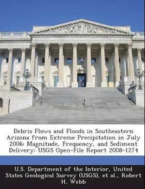Debris Flows and Floods in Southeastern Arizona from Extreme Precipitation in July 2006 af Robert H. Webb
