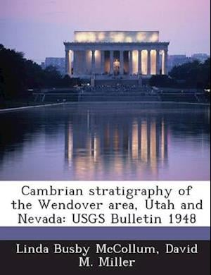 Cambrian Stratigraphy of the Wendover Area, Utah and Nevada af David M. Miller, Linda Busby McCollum