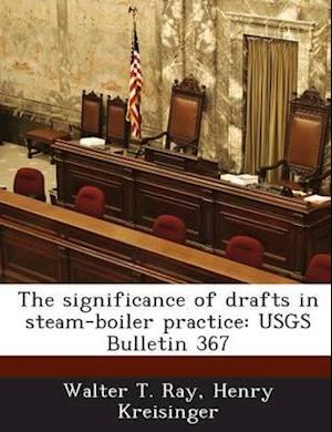 The Significance of Drafts in Steam-Boiler Practice af Walter T. Ray, Henry Kreisinger