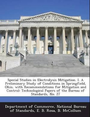 Special Studies in Electrolysis Mitigation. I. a Preliminary Study of Conditions in Springfield, Ohio, with Recommendations for Mitigation and Control af E. B. Rosa, B. McCollum