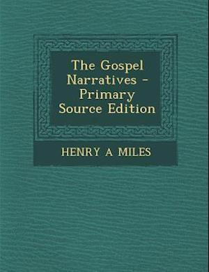 The Gospel Narratives af Henry A. Miles