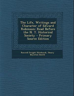 The Life, Writings and Character of Edward Robinson af Henry Boynton Smith, Roswell Dwight Hitchcock