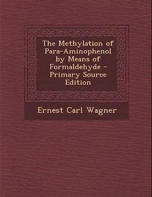 The Methylation of Para-Aminophenol by Means of Formaldehyde af Ernest Carl Wagner
