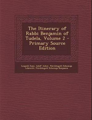 The Itinerary of Rabbi Benjamin of Tudela, Volume 2 af Adolf Asher, Furchtegott Schemaja Lebrecht, Leopold Zunz