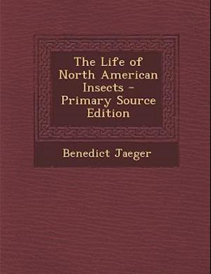 The Life of North American Insects af Benedict Jaeger