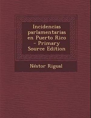 Incidencias Parlamentarias En Puerto Rico af Nestor Rigual