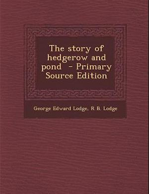 The Story of Hedgerow and Pond af George Edward Lodge, R. B. Lodge