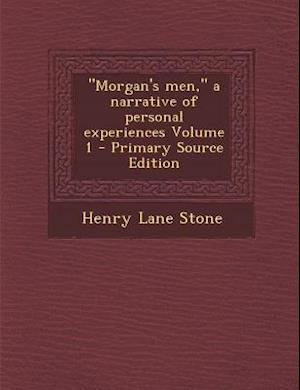 Morgan's Men, a Narrative of Personal Experiences Volume 1 af Henry Lane Stone