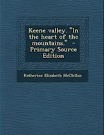 Keene Valley. in the Heart of the Mountains. af Katherine Elizabeth McClellan