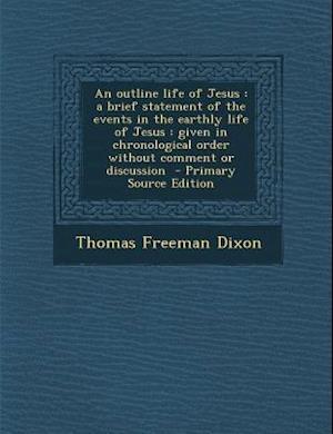 An Outline Life of Jesus af Thomas Freeman Dixon