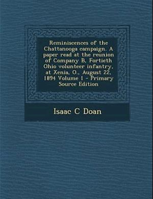 Reminiscences of the Chattanooga Campaign. a Paper Read at the Reunion of Company B, Fortieth Ohio Volunteer Infantry, at Xenia, O., August 22, 1894 V af Isaac C. Doan