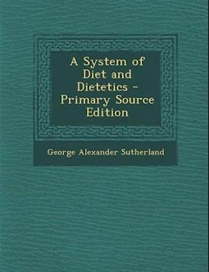 A System of Diet and Dietetics af George Alexander Sutherland