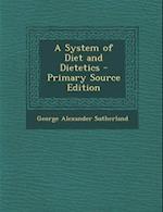 A System of Diet and Dietetics af George Alexander Sutherland