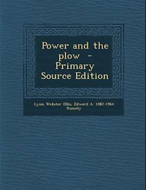 Power and the Plow af Lynn Webster Ellis, Edward a. 1882-1964 Rumely