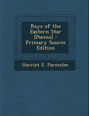 Rays of the Eastern Star [Poems] af Harriet E. Parmelee