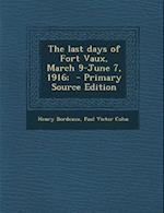Last Days of Fort Vaux, March 9-June 7, 1916; af Paul Victor Cohn, Henry Bordeaux