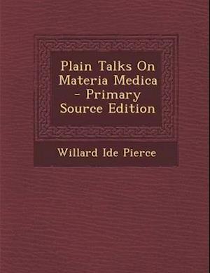 Plain Talks on Materia Medica (Primary Source) af Willard Ide Pierce