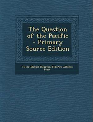 The Question of the Pacific af Federico Alfonso Pezet, Victor Manuel Maurtua