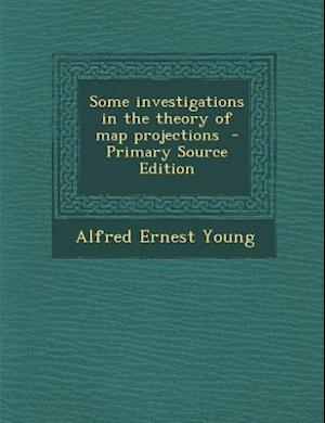Some Investigations in the Theory of Map Projections af Alfred Ernest Young