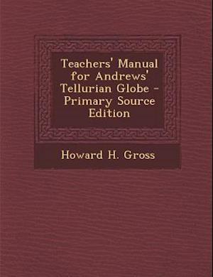 Teachers' Manual for Andrews' Tellurian Globe af Howard H. Gross