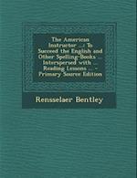 The American Instructor ... af Rensselaer Bentley