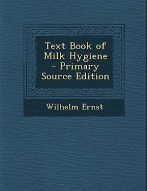 Text Book of Milk Hygiene af Wilhelm Ernst